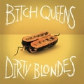 BITCH QUEENS / DIRTY BLONDES - DOES IT GET TO YOU